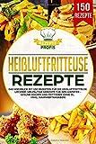 Heißluftfritteuse Rezepte: Das Kochbuch mit 150 Rezepten für die Heißluftfritteuse. Leckere vielfältige Gerichte für den Airfryer - Gesund kochen und frittieren ohne Öl (inkl. Nährwertangaben)