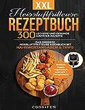 XXL Heissluftfritteuse Rezeptbuch: 300 leckere und gesunde Airfryer Rezepte | Das grösste Heissluftfritteuse Kochbuch mit Nährwertangaben & Tipps | ... Gesundes Kochen ohne Fett oder Öl!