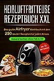 Heißluftfritteuse Rezeptbuch XXL: Das große Airfryer Kochbuch mit den 250 besten Rezepten für jeden Anlass; Gesund kochen ohne Fett & Öl!; Bonus: 55 Partysnacks! (Vegane & Vegetarische Gerichte)