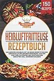 Heißluftfritteuse Rezeptbuch: Das Airfryer Kochbuch mit 150 neuen Rezepte für eine genussvolle und gesunde Ernährung. Auch mit Low Carb, glutenfrei und vegetarischen Gerichten (inkl. Nährwertangaben)
